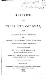 A Treatise Upon Wills and Codicils: With an Appendix of the Statutes, and a Copious Collection of Useful Precedents, with Notes, Practical and Explanatory