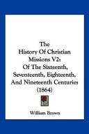 The History of Christian Missions V2: Of the Sixteenth, Seventeenth, Eighteenth, and Nineteenth Centuries (1864)