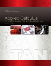 Applied Calculus for the Managerial, Life, and Social Sciences: A Brief Approach: Edition 10