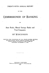 Annual Report of the Commissioner of Banking of State and Mutual Savings Banks of Wisconsin: Volume 25