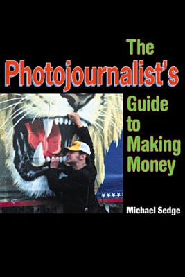 The Photojournalist s Guide to Making Money
