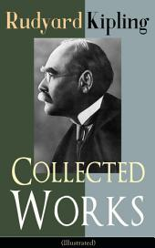 Collected Works of Rudyard Kipling (Illustrated): 5 Novels & 350+ Short Stories, Poetry, Historical Military Works and Autobiographical Writings from one of the most popular writers in England, known for The Jungle Book, Kim, The Man Who Would Be King