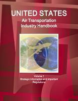 US Air Transportation Industry Handbook Volume 1 Strategic Information and Important Regulations PDF