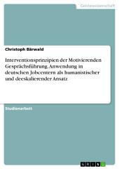 Interventionsprinzipien der Motivierenden Gesprächsführung. Anwendung in deutschen Jobcentern als humanistischer und deeskalierender Ansatz