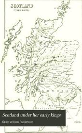 Scotland Under Her Early Kings: A History of the Kingdom to the Close of the Thirteenth Century, Volume 2