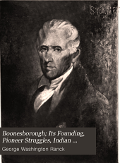 Boonesborough: Its Founding, Pioneer Struggles, Indian Experiences, Transylvania Days and Revolutionary Annals