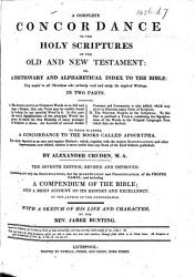A Complete Concordance to the Holy Scriptures of the Old and New Testament     By Alexander Cruden     The Seventh Edition  Revised and Improved     Including a Compendium of the Bible     By the Author of the Concordance  With a Sketch of His Life and Character  by the Rev  Jabez Bunting   With a Portrait   PDF