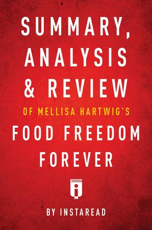 Summary  Analysis   Review of Melissa Hartwig   s Food Freedom Forever by Instaread PDF