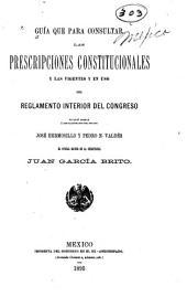 Guía que para consultar las prescripciones constitucionales y las vigentes y en uso del reglamento interior del Congreso