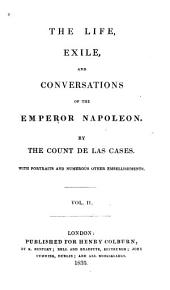 The Life, Exile, and Conversations of the Emperor Napoleon: Volume 2