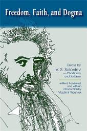 Freedom, Faith, and Dogma: Essays by V. S. Soloviev on Christianity and Judaism