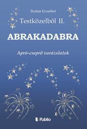 Testközelből II.: Abrakadabra - apró cseprő-varázslatok