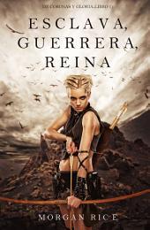 Esclava, Guerrera, Reina (De Coronas y Gloria – Libro 1)
