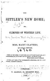 The Settler's New Home: Or, Glimpses of Western Life
