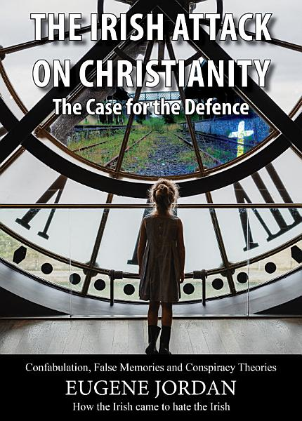 Download The Irish Attack on Christianity   The Case for the Defence Book