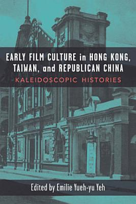 Early Film Culture in Hong Kong  Taiwan  and Republican China PDF
