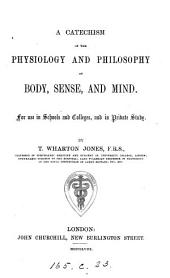A Catechism of the Physiology and Philosophy of Body, Sense, and Mind