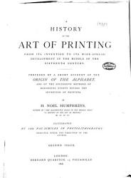 A History of the Art of Printing from Its Invention to Its Wide spread Development in the Middle of the Sixteenth Century PDF