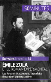 Émile Zola et le roman expérimental: Les Rougon-Macquart ou la parfaite illustration du naturalisme