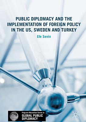 Public Diplomacy and the Implementation of Foreign Policy in the US  Sweden and Turkey