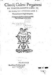 Claudii Galeni Pergameni de temperamentis libri III: De inæquali intemperie liber I