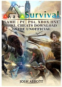 Ark Survival Game  PC  PS4  Xbox One  Wiki  Cheats  Download Guide Unofficial PDF