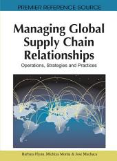 Managing Global Supply Chain Relationships: Operations, Strategies and Practices: Operations, Strategies and Practices