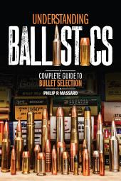 Understanding Ballistics: Complete Guide to Bullet Selection
