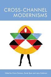 Cross Channel Modernisms PDF
