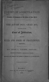 Court of Arbitration of the Chamber of Commerce of the State of New York: The Act of 1875: Chap. 495, Relating of the Court of Arbitration, and the Rules and Forms of Proceedings