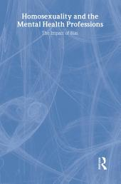 Homosexuality and the Mental Health Professions: The Impact of Bias