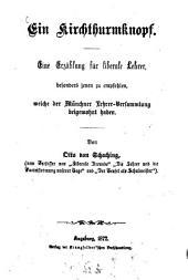 Ein Kirchthurmknopf: eine Erzählung für liberale Lehrer, besonders jenen zu empfehlen, welche der Münchner Lehrer-Versammlung beigewohnt haben