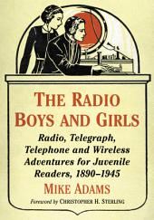 The Radio Boys and Girls: Radio, Telegraph, Telephone and Wireless Adventures for Juvenile Readers, 1890–1945