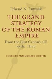 The Grand Strategy of the Roman Empire: From the First Century CE to the Third, Edition 2
