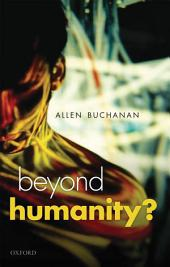 Beyond Humanity?: The Ethics of Biomedical Enhancement