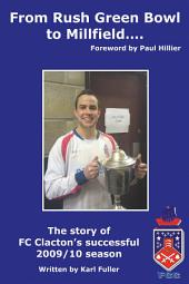 From Rush Green Bowl to Millfield…: The story of FC Clacton's successful 2009/10 season