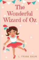 The Wonderful Wizard of Oz: a 1900 American Children's Novel Written by Author L. Frank Baum and Illustrated by W. W. Denslow