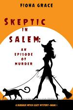 Skeptic in Salem: An Episode of Murder (A Dubious Witch Cozy Mystery—Book 1)