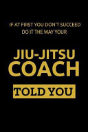 If at First You Don t Succeed Do It the Way Your Jiu Jitsu Coach Told You  Lined Journal