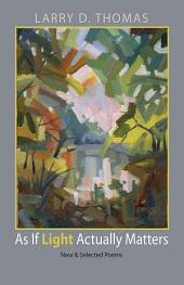 As If Light Actually Matters: New and Selected Poems