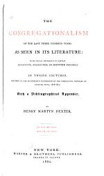 The Congregationalism of the Last Three Hundred Years, as Seen in Its Literature