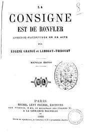 La consigne est de ronfler comedie-vaudeville en un acte par Eugene Grange et Lambert-Thiboust