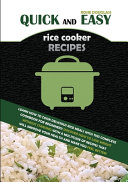 Quick And Easy Rice Cooker Recipes: Learn How to Cook Delicious Rice Meals with This Complete Cookbook for Beginners! Discover How to Lose Weight With