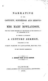 A Narrative of the Captivity, Sufferings, and Removes, of Mrs. Mary Rowlandson: Who was Taken Prisoner by the Indians at the Destruction of Lancaster in 1675
