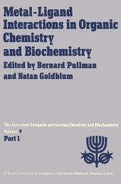 Metal-Ligand Interactions in Organic Chemistry and Biochemistry: Part 1 Proceedings of the Ninth Jerusalem Symposium on Quantum Chemistry and Biochemistry Held in Jerusalem, March 29th–April 2nd, 1976