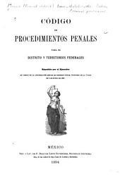 Código de procedimientos penales para el Distrito y territorios federales: expedido por el ejecutivo en virtud de la autorización que se le concedió por el Congreso de la unión en 3 de junio de 1891