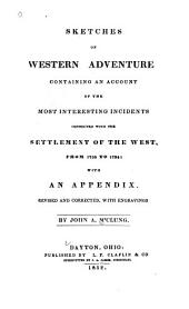 Sketches of Western Adventure: Containing an Account of the Most Interesting Incidents Connected with the Settlement of the West, from 1755 to 1794 ; with an Appendix