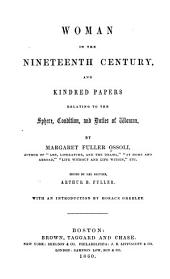 Woman in the nineteenth century: and kindred papers relating to the sphere, condition and duties of woman