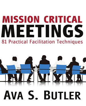 Mission Critical Meetings 81 Practical Facilitation Techniques