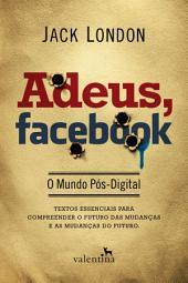 Adeus, Facebook: O Mundo Pós-Digital